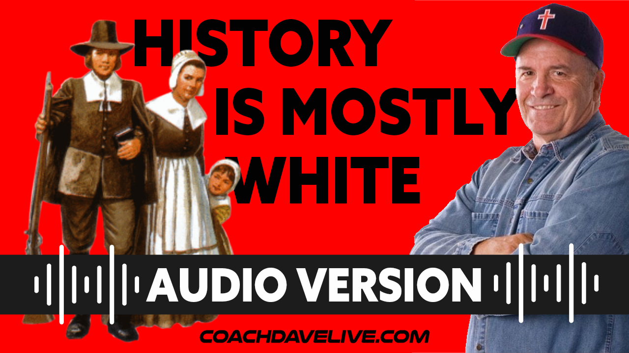 Coach Dave LIVE | 6-24-2021 | HISTORY IS MOSTLY WHITE - AUDIO ONLY