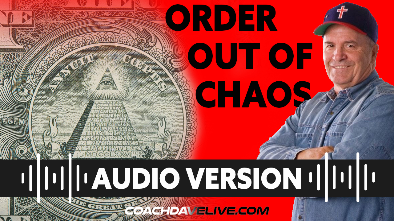 Coach Dave LIVE   7-6-2021   ORDER OUT OF CHAOS - AUDIO ONLY