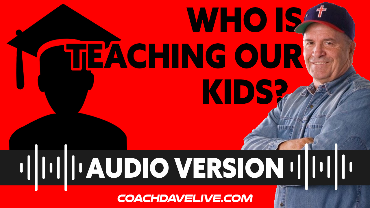 Coach Dave LIVE   7-13-2021   WHO IS TEACHING OUR KIDS? - AUDIO ONLY