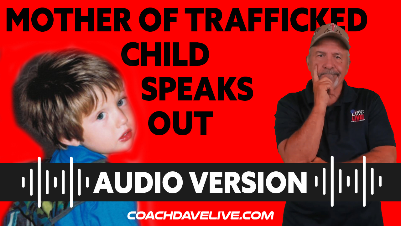 Coach Dave LIVE   7-22-2021   MOTHER OF TRAFFICKED CHILD SPEAKS OUT - AUDIO ONLY
