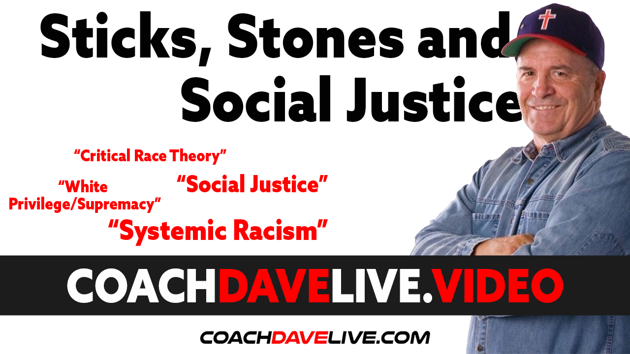 Coach Dave LIVE   6-22-2021    STICKS, STONES, AND SOCIAL JUSTICE