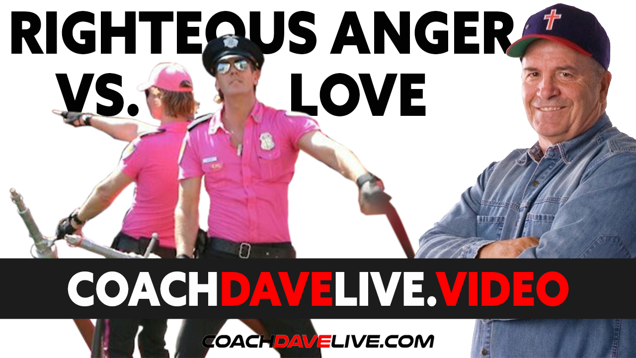 Coach Dave LIVE   7-7-2021   RIGHTEOUS ANGER VS LOVE