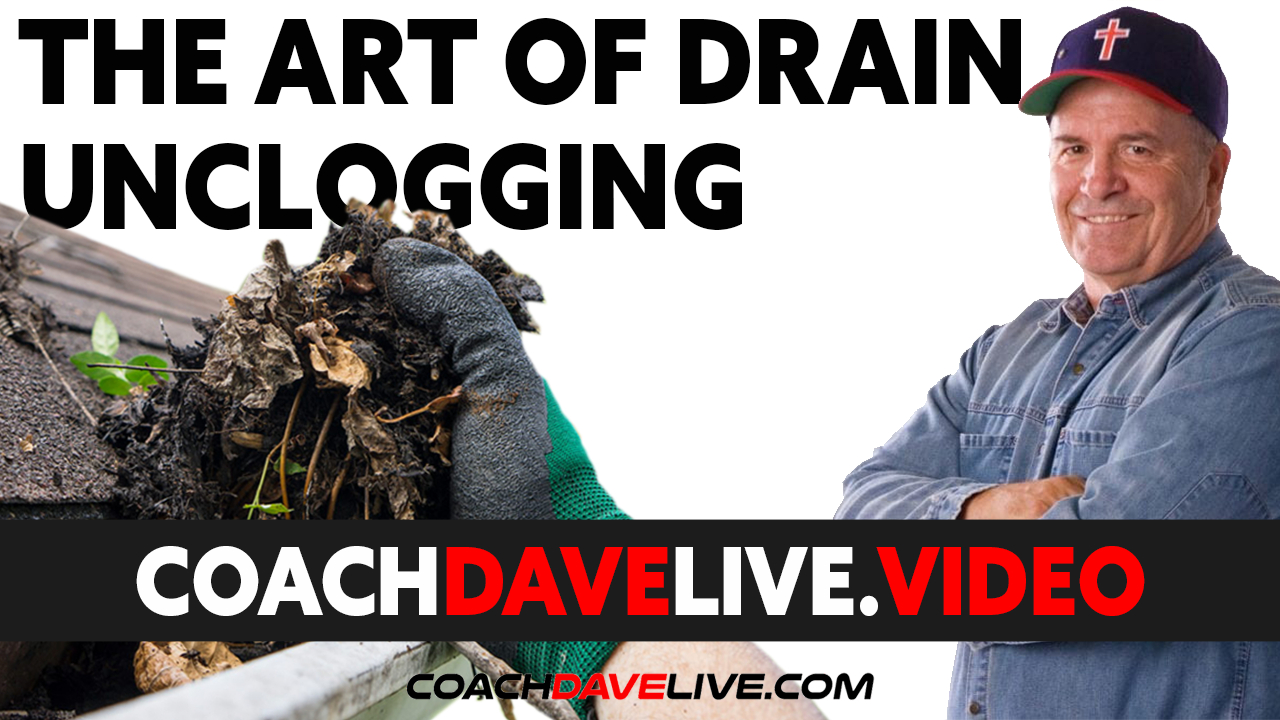 Coach Dave LIVE   7-9-2021   THE ART OF DRAIN UNCLOGGING