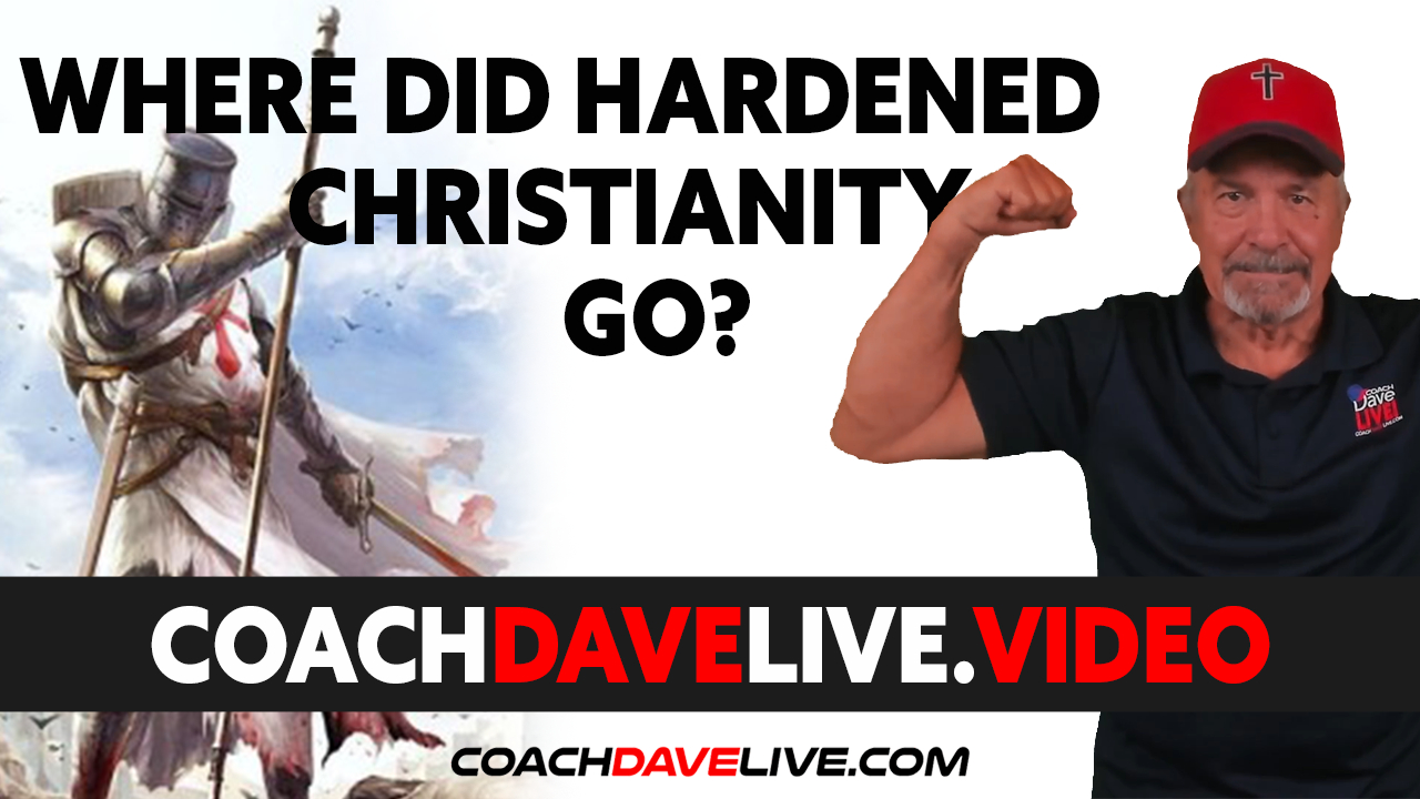 Coach Dave LIVE   7-16-2021   WHERE DID HARDENED CHRISTIANITY GO?