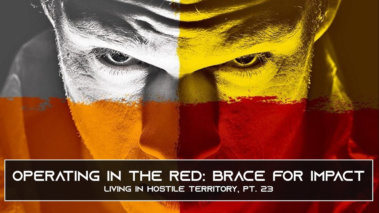 OPERATING IN THE RED: BRACE FOR IMPACT - Living in Hostile Territory, Pt. 23